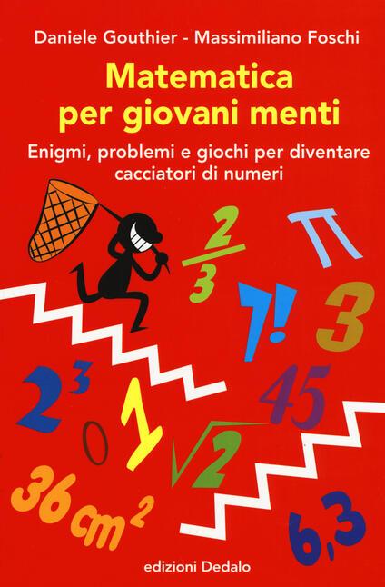 Matematica per giovani menti. Enigmi, problemi e giochi per diventare cacciatori di numeri - Daniele Gouthier,Massimiliano Foschi - copertina