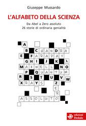 Copertina  L'alfabeto della scienza : da Abel a Zero assoluto : 26 storie di ordinaria genialità