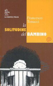Libro La solitudine del bambino Francesco Tonucci