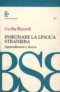 Libro Insegnare la lingua straniera. Apprendimento e ricerca Cecilia Rizzardi