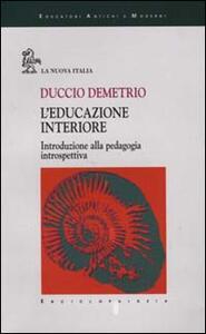 L' educazione interiore. Introduzione alla pedagogia introspettiva