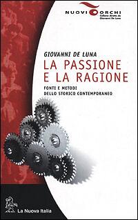 La passione e la ragione. Fonti e metodi dello storico contemporaneo