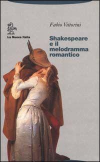 Shakespeare e il melodramma romantico