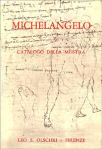 Michelangelo. Mostra di disegni, manoscritti e documenti