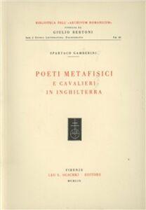 Foto Cover di Poeti metafisici e cavalieri in Inghilterra, Libro di Spartaco Gamberini, edito da Olschki