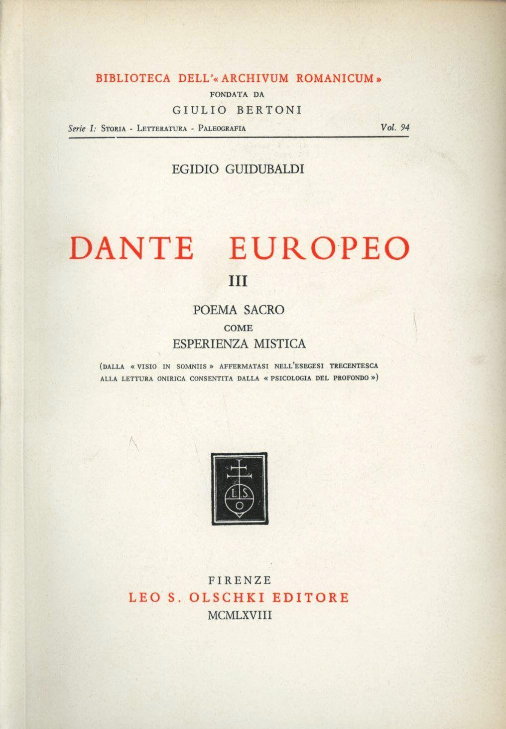 Dante europeo. Vol. 3: Poema sacro come esperienza mistica. Dalla «visio in sommiis» affermatasi nell'esegesi trecentesca alla lettura onirica....