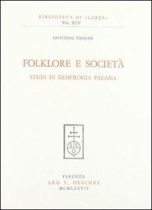 Foto Cover di Folklore e società. Studi di demologia padana, Libro di Giovanni Tassoni, edito da Olschki
