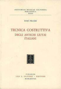 Foto Cover di Tecnica costruttiva degli antichi liutai italiani, Libro di Euro Peluzzi, edito da Olschki