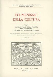 Ecumenismo della cultura. Vol. 1: Teoria e prassi della poetica dell'Umanesimo. Onoranze a Giovanni Boccaccio.