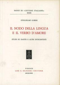 Foto Cover di Il nodo della lingua e il verbo d'amore. Studi su Dante e altri duecentisti, Libro di Guglielmo Gorni, edito da Olschki