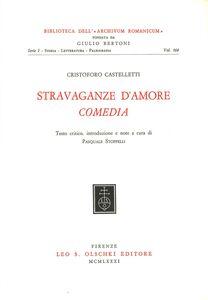 Foto Cover di Stravaganze d'amore. Comedia, Libro di Cristoforo Castelletti, edito da Olschki