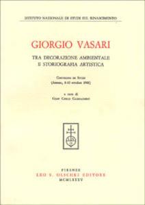 Foto Cover di Giorgio Vasari tra decorazione ambientale e storiografia artistica. Atti del Convegno di studi (Arezzo, 8-10 ottobre 1981), Libro di  edito da Olschki