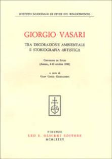 Giorgio Vasari tra decorazione ambientale e storiografia artistica. Atti del Convegno di studi (Arezzo, 8-10 ottobre 1981) - copertina