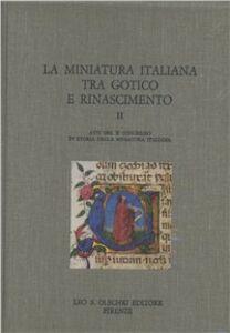Foto Cover di La miniatura italiana tra gotico e Rinascimento. Atti del 2º Congresso di storia della miniatura italiana (Cortona, 24-26 settembre 1982), Libro di  edito da Olschki