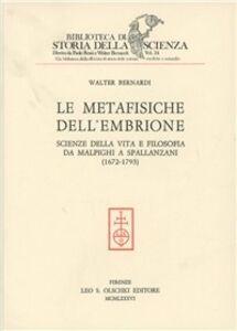 Foto Cover di Le metafisiche dell'embrione. Scienze della vita e filosofia da Malpighi a Spallanzani (1672-1793), Libro di Walter Bernardi, edito da Olschki
