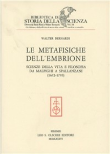 Libro Le metafisiche dell'embrione. Scienze della vita e filosofia da Malpighi a Spallanzani (1672-1793) Walter Bernardi