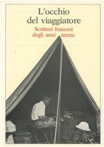 Libro L' occhio del viaggiatore. Scrittori francesi degli anni Trenta. Atti del Convegno (11-12 gennaio 1985)
