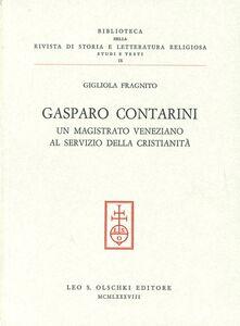Libro Gasparo Contarini. Un magistrato veneziano al servizio della cristianità Gigliola Fragnito