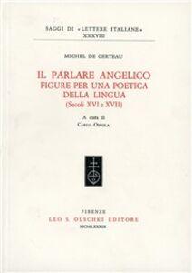 Foto Cover di Il parlare angelico. Figure per una poetica della lingua (secoli XVI e XVII), Libro di Michel de Certeau, edito da Olschki