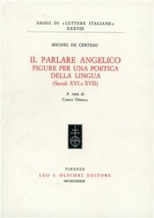 Il parlare angelico. Figure per una poetica della lingua (secoli XVI e XVII) - Michel de Certeau - copertina