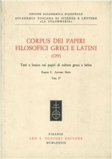 Corpus dei papiri filosofici greci e latini. Testi e lessico nei papiri di cultura greca e latina. Vol. 1\1: Autori noti. - copertina