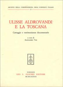 Libro Ulisse Aldrovandi e la Toscana. Carteggio e testimonianze documentarie