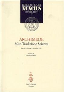 Libro Archimede. Mito, tradizione, scienza. Atti del Convegno (Siracusa-Catania, 9-12 ottobre 1989)