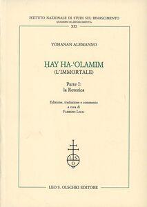 Foto Cover di Hay Ha-'Olamim (l'immortale). Vol. 1: La retorica., Libro di Alemanno Yohanan, edito da Olschki