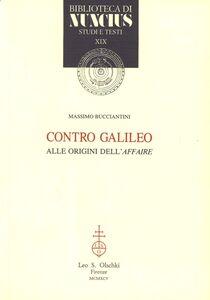 Libro Contro Galileo. Alle origini dell'«affaire» Massimo Bucciantini