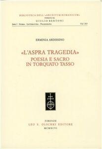 Libro L' aspra tragedia. Poesia e sacro in Torquato Tasso Erminia Ardissino