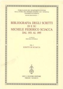 Libro Bibliografia degli scritti di e su Michele Federico Sciacca dal 1931 al 1995. Vol. 1: Scritti di Sciacca.