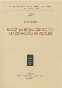 Libro Il Poxy. 664 di Eraclide Pontico e la cronologia dei Cipselidi Walter Lapini