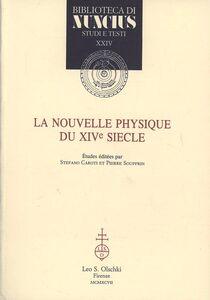 Foto Cover di La nouvelle physique du XIVe siècle. Actes du Colloque international (Nice, 3-5 septembre 1993), Libro di  edito da Olschki