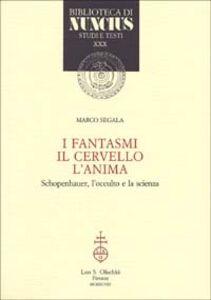 Libro I fantasmi, il cervello, l'anima. Schopenhauer, l'occulto e la scienza Marco Segala