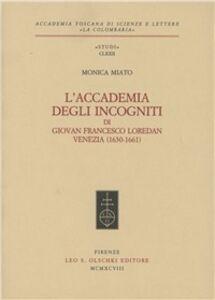 Foto Cover di L' Accademia degli Incogniti di Giovan Francesco Loredan. Venezia (1630-1661), Libro di Monica Miato, edito da Olschki