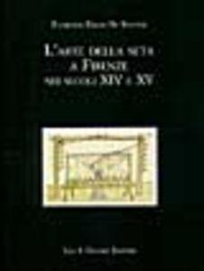 Libro L' arte della seta a Firenze nei secoli XIV e XV Florence Edler De Roover