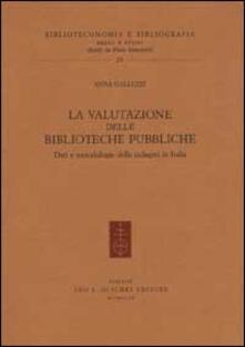 La valutazione delle biblioteche pubbliche. Dati e metodologie delle indagini in Italia - Anna Galluzzi - copertina