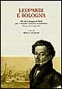 Libro Leopardi e Bologna. Atti del Convegno di studi per il 2º centenario leopardiano (Bologna, 18-19 maggio 1998)