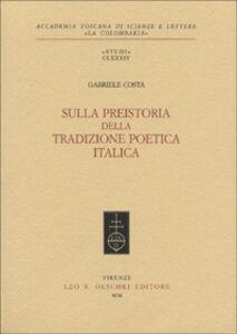 Foto Cover di Sulla preistoria della tradizione poetica italica, Libro di Gabriele Costa, edito da Olschki