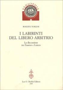 Libro I labirinti del Libero arbitrio. La discussione tra Erasmo e Lutero Roberto Torzini