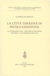 Libro La città terrena di Pietro Giannone. Un itinerario tra «Crisi della coscienza europea» e l'illuminismo radicale Giuseppe Ricuperati