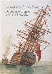 Le metamorfosi di Venezia. Da capitale di Stato a città del mondo