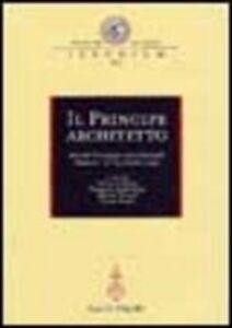 Foto Cover di Il principe architetto. Atti del Convegno internazionale (Mantova, 21-23 ottobre 1999), Libro di  edito da Olschki