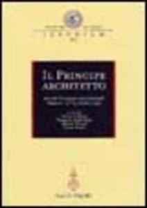 Libro Il principe architetto. Atti del Convegno internazionale (Mantova, 21-23 ottobre 1999)