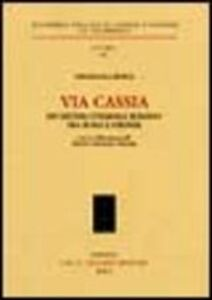 Libro Via Cassia. Un sistema stradale romano tra Roma e Firenze Annapaola Mosca