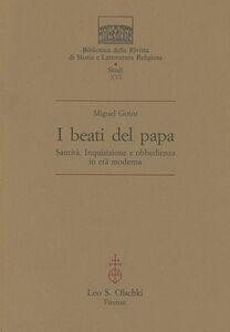 Libro I beati del papa. Santità, inquisizione e obbedienza in età moderna Miguel Gotor