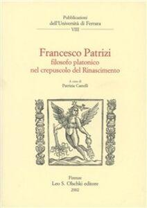 Libro Francesco Patrizi. Filosofo platonico nel crepuscolo del Rinascimento