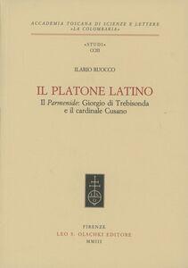 Foto Cover di Il Platone latino. Il Parmenide: Giorgio di Trebisonda e il cardinale Cusano, Libro di Ilario Ruocco, edito da Olschki