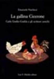 Libro La gallina Cicerone. Carlo Emilio Gadda e gli scrittori antichi Emanuele Narducci