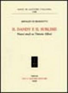 Libro Il dandy e il sublime. Nuovi studi su Vittorio Alfieri Arnaldo Di Benedetto